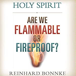Holy Spirit: Are We Flammable or Fireproof? (Audio Download): Amazon