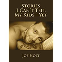 Stories I Can't Tell My Kids_Yet by Joe Holt (2014-08-11)