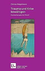 Trauma und Krise bewältigen. Psychotherapie mit TRUST (Leben Lernen 198)