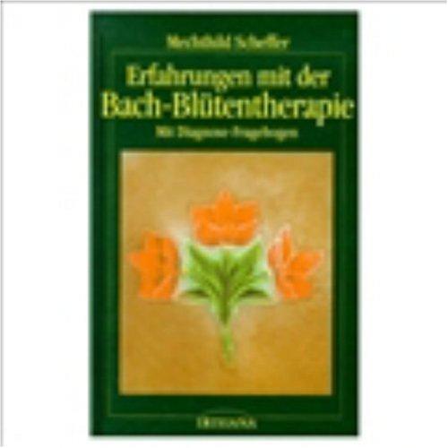 Erfahrungen mit der Bach-Blütentherapie: Mit Fragebogen zur Selbstbestimmung der richtigen Bach-Blütenessenzen-Kombination