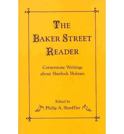 By Philip A Shreffler ; Philip A Shreffler ( Author ) [ Baker Street Reader: Cornerstone Writings about Sherlock Holmes Contributions to the Study of Popular Culture By May-1984 Hardcover