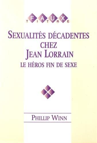 Sexualites Decadentes Chez Jean Lorrain: par Phillip Winn