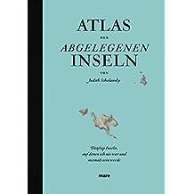 Atlas der abgelegenen Inseln: Fünfzig Inseln, auf denen ich nie war und niemals sein werde