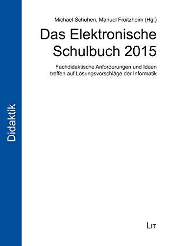 Das Elektronische Schulbuch 2015: Fachdidaktische Anforderungen und Ideen treffen auf Lösungsvorschläge der Informatik