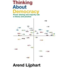 Thinking about democracy: Power Sharing and Majority Rule in Theory and Practice by Arend Lijphart (2007-09-27)