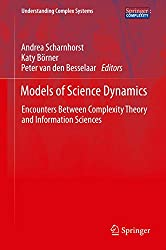 Models of Science Dynamics: Encounters Between Complexity Theory and Information Sciences (Understanding Complex Systems)