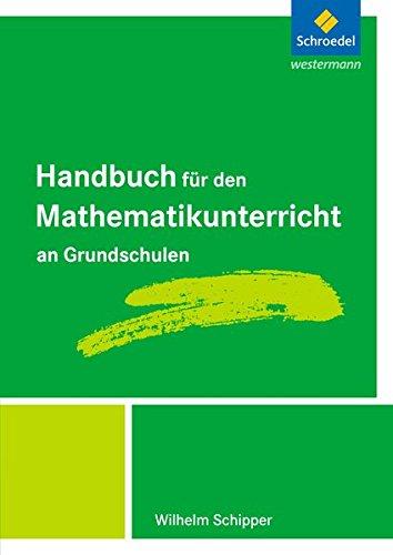 Handbuch für den Mathematikunterricht / für den Mathematikunterricht an Grundschulen - Ausgabe 2009 ff.: Handbücher Mathematik: Handbuch für den Mathematikunterricht an Grundschulen