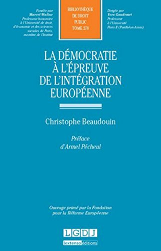 La Démocratie à l'épreuve de l'intégration européenne Tome 278