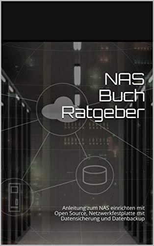 NAS Buch Ratgeber: Anleitung zum NAS einrichten mit Open Source, Netzwerkfestplatte mit Datensicherung und Datenbackup mit vielen Bildern
