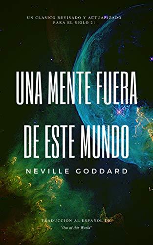 Una mente fuera de este mundo: Amazon.es: Neville Goddard ...