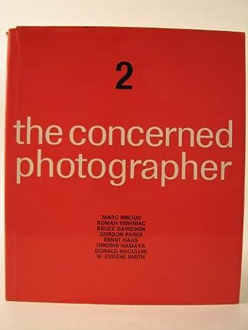 The Concerned Photographer 2 - The Photographs of Marc Riboud, Dr. Roman Vishniac, Bruce Davidson, Gordon Parks, Ernst Haas, Hiroshi Hamaya, Donald McCullin, W. Eugene Smith