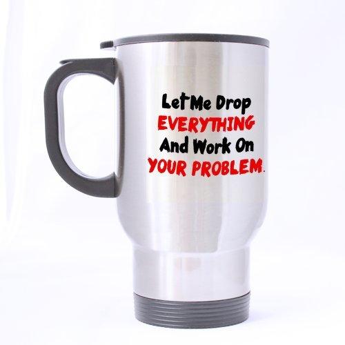 Inscription Let Me goutte tout et travailler à votre problème Argenté Mugs Tasse de voyage en acier inoxydable pour thé ou café tailles 14 oz