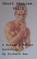 The Short Stories, Vol 1. A Holmes & Watson Anthology