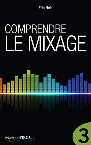 Comprendre le mixage (Partie 3) (French Edition)