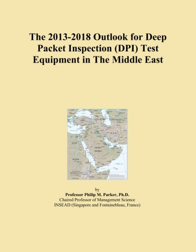 The 2013-2018 Outlook for Deep Packet Inspection (DPI) Test Equipment in The Middle East