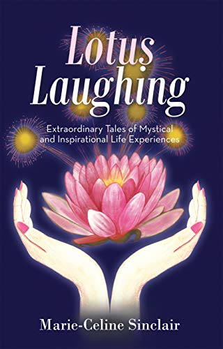 Lotus Laughing: Extraordinary Tales of Mystical and Inspirational Life Experiences (English Edition)