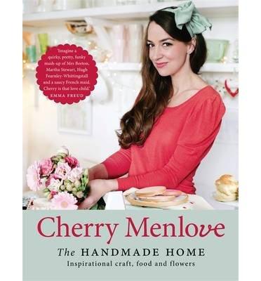 [ Handmade Home Inspirational Craft, Food and Flowers By Menlove, Cherry , Hardback, Apr- 11- 2013 ]