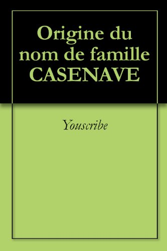 Origine du nom de famille CASENAVE (Oeuvres courtes) par Youscribe