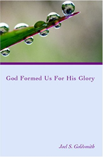 God Formed Us for His Glory (1978 Letters) by Joel S. Goldsmith (2004-03-01)