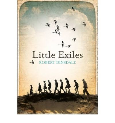 [(Little Exiles)] [Author: Robert Dinsdale] published on (February, 2013)