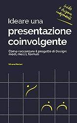 Ideare una presentazione coinvolgente: Come raccontare il progetto di Design - modi, mezzi, formati (Guide per Designer Indipendenti Vol. 6)