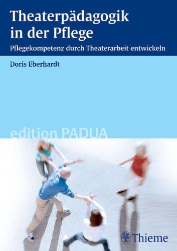 Theaterpädagogik in der Pflege: Pflegekompetenz durch Theaterarbeit entwickeln