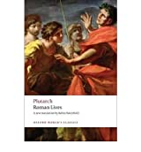 [(Roman Lives: A Selection of Eight Lives )] [Author: Plutarch] [Mar-2009]