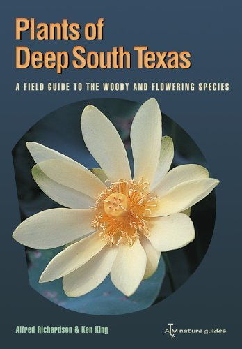 Plants of Deep South Texas: A Field Guide to the Woody and Flowering Species (ATM Nature Guides) by Alfred Richardson (2011-02-28) Texas A&m Atm