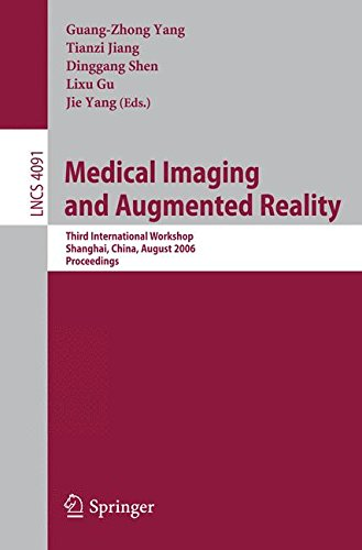Medical Imaging and Augmented Reality: Third International Workshop, Shanghai, China, August 17-18, 2006, Proceedings (Lecture Notes in Computer Science)