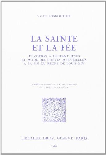La Sainte et la Fee : Devotion a l'Enfant Jesus et Mode des Contes Merveilleux a la Fin du Règne de