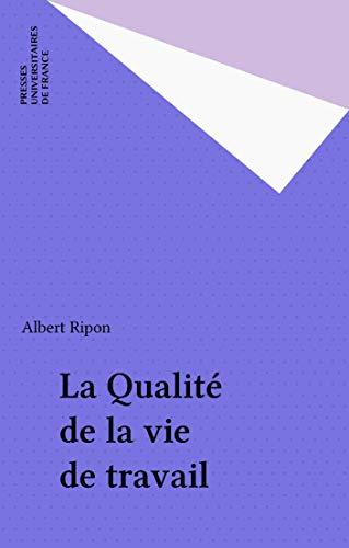 La Qualité de la vie de travail (Psychologie d'aujourd'hui) par Albert Ripon