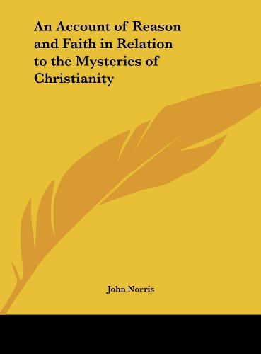 An Account of Reason and Faith in Relation to the Mysteries of Christianity
