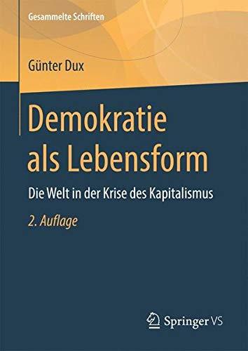 Demokratie als Lebensform: Die Welt in der Krise des Kapitalismus (Gesammelte Schriften, Band 13)
