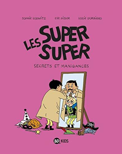 Les Super Super, Tome 05: Secrets et manigances
