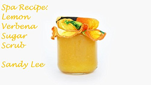 Spa Recipe: Lemon Verbena Sugar Scrub (English Edition) -