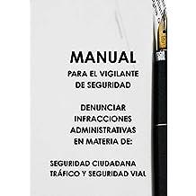 MANUAL PARA EL VIGILANTE DE SEGURIDAD DENUNCIAR INFRACCIONES ADMINISTRATIVAS EN MATERIA DE: SEGURIDAD CIUDADANA TRçFICO