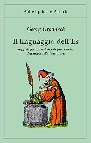 Il linguaggio dell'Es: Saggi di psicosomatica e di psicoanalisi dell'arte e della letteratura