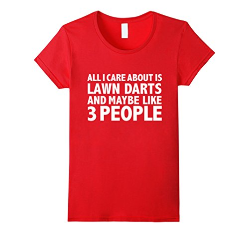 womens-all-i-care-about-is-lawn-darts-and-3-people-funny-t-shirt-large-red