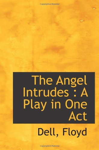 The Angel Intrudes : A Play in One Act