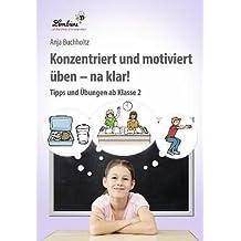 Konzentriert und motiviert üben - na klar! (CD): Grundschule, Organisation & Ratgeber, Klasse 2-4