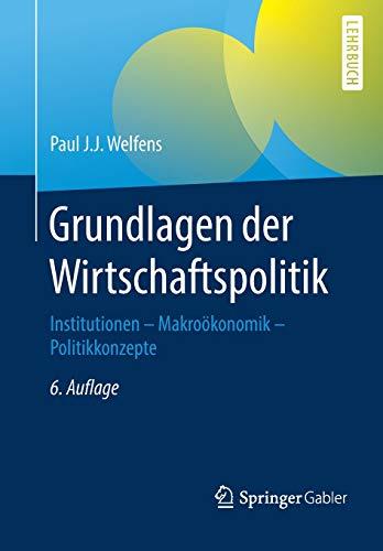 Grundlagen der Wirtschaftspolitik: Institutionen - Makroökonomik - Politikkonzepte