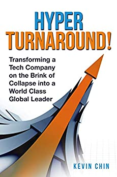 HyperTurnaround!: Transforming a Tech Company on the Brink of Collapse into a World Class Global Leader (English Edition) par [Chin, Kevin]