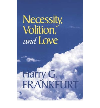 [(Necessity, Volition, and Love)] [Author: Harry G. Frankfurt] published on (May, 2003)