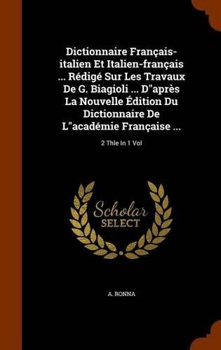 Dictionnaire Français-italien Et Italien-français ... Rédigé Sur Les Travaux De G. Biagioli ... D