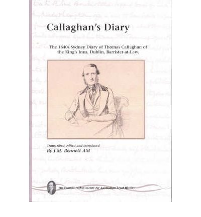 Callaghan's Diary: The 1840s Sydney Diary of Thomas Callaghan of the Queen's Inns, Dublin - Barrister at Law