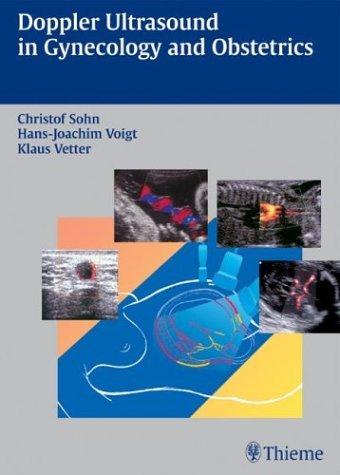 Doppler Ultrasound in Gynecology and Obstetrics by Christof Sohn (November 19,2003)