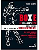 Boxe at Gleason's Gym: Dal tempio mondiale della boxe il manuale fondamentale per il pugile
