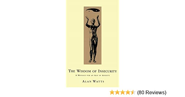 Wisdom of insecurity a message for an age of anxiety ebook alan wisdom of insecurity a message for an age of anxiety ebook alan w watts amazon kindle store fandeluxe Gallery