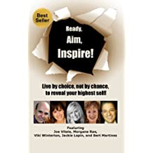 Ready, Aim, Inspire!: Live By Choice, Not By Chance, To Reach Your Highest Self (English Edition)