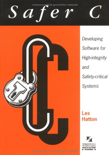 Safer C: Developing Software for High-Integrity and Safety-Critical Systems (McGraw-Hill International Series in Software Engineering) por Les Hatton